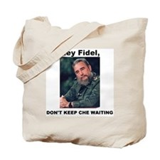 Hey Fidel, Don't Keep Che Waiting Tote Bag