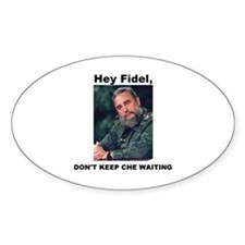 Hey Fidel, Don't Keep Che Waiting Oval Decal