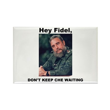 Hey Fidel, Don't Keep Che Waiting Rectangle Magnet