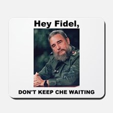 Hey Fidel, Don't Keep Che Waiting Mousepad
