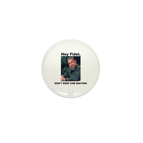 Hey Fidel, Don't Keep Che Waiting Mini Button (10