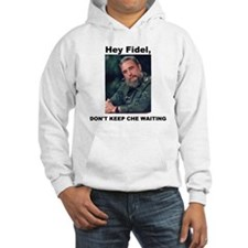 Hey Fidel, Don't Keep Che Waiting Hoodie
