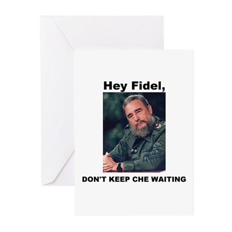 Hey Fidel, Don't Keep Che Waiting Greeting Cards (