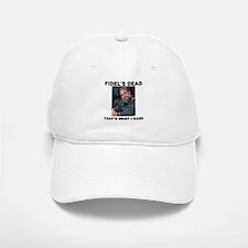 Fidel's Dead that's what I said Baseball Baseball Cap