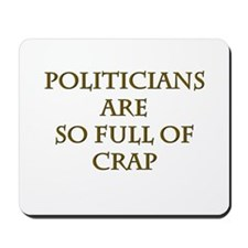 Politicians Are So Full Of Crap Mousepad