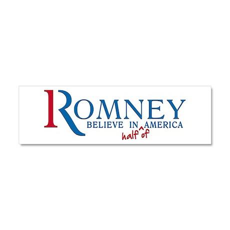Romney: Believe in Half of America Car Magnet 10 x