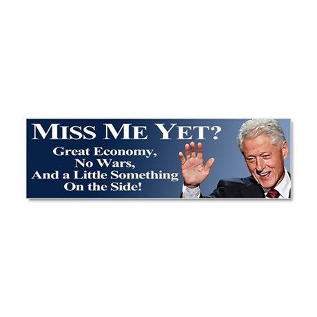 Bill Clinton: Miss Me Yet? Car Magnet 10 x 3