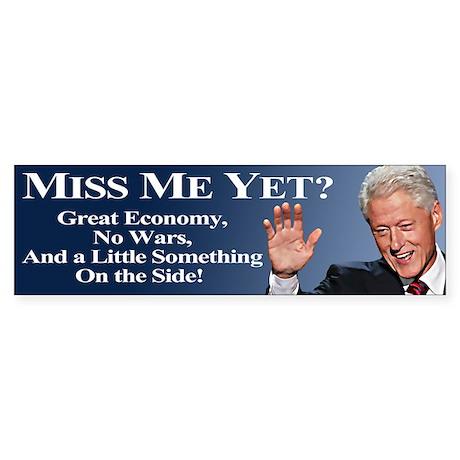 Bill Clinton: Miss Me Yet? Sticker (Bumper)