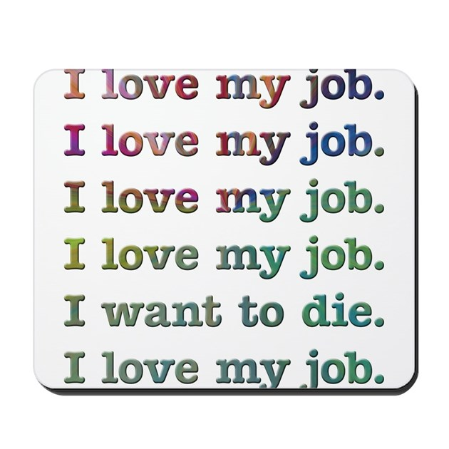 I Love My Job Mousepad By Listing Store 72575926