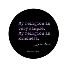 """My Religion is Kindness 3.5"""" Button"""
