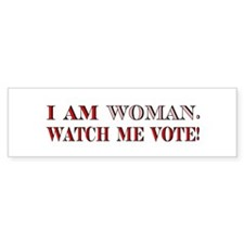 I AM WOMAN. WATCH ME VOTE! Bumper Stickers