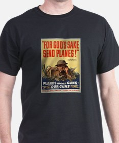 WWII POSTER FOR GODS SAKE SEND PLANES Black T-Shir