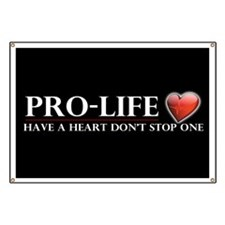 Pro-Life Have A Heart Dont Stop One Banner