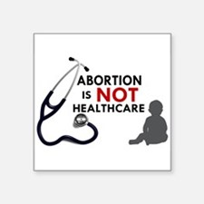 "Abortion is not Healthcare Square Sticker 3"" x 3"""