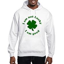 I am not Lucky, I am Good Hoodie