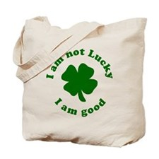 I am not Lucky, I am Good Tote Bag
