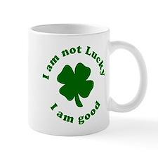 I am not Lucky, I am Good Mug