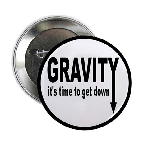 "Gravity: Time To Get Down 2.25"" Button"