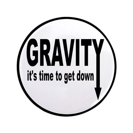 """Gravity: Time To Get Down 3.5"""" Button"""