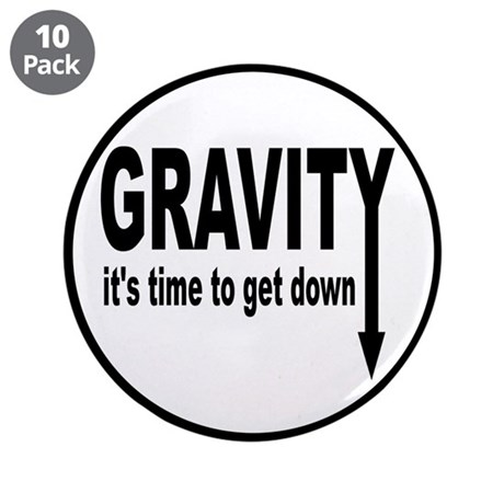 "Gravity: Time To Get Down 3.5"" Button (10 pac"