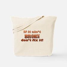 If it aint Broke Tote Bag