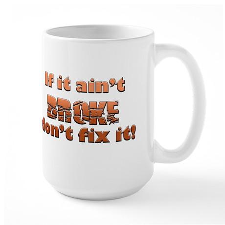 If it aint Broke Large Mug