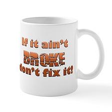 If it aint Broke Mug
