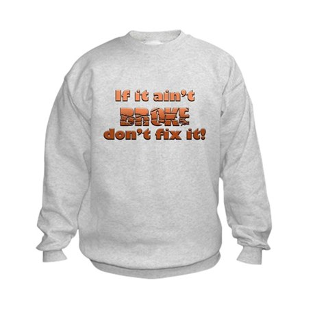 If it aint Broke Kids Sweatshirt