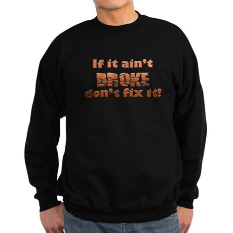 If it aint Broke Sweatshirt (dark)