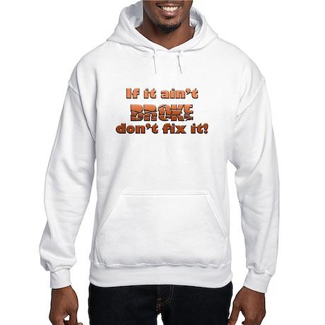 If it aint Broke Hooded Sweatshirt