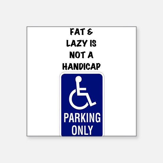 """Fat and lazy is not a handicap Square Sticker 3"""" x"""