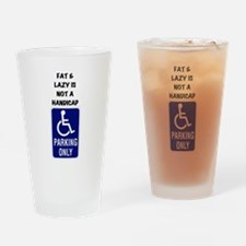 Fat and lazy is not a handicap Drinking Glass