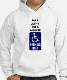 Fat and lazy is not a handicap Hoodie