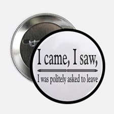 """I Was Politely Asked To Leave 2.25"""" Button"""