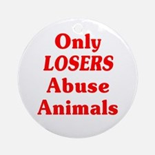 Only Losers Abuse Animals Ornament (Round)