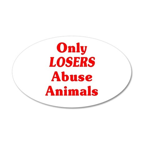 Only Losers Abuse Animals 35x21 Oval Wall Decal