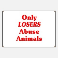 Only Losers Abuse Animals Banner