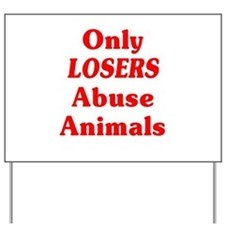 Only Losers Abuse Animals Yard Sign