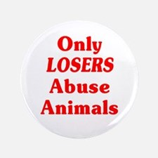 "Only Losers Abuse Animals 3.5"" Button"