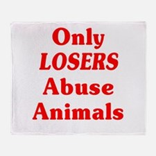 Only Losers Abuse Animals Throw Blanket