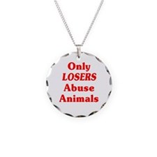 Only Losers Abuse Animals Necklace