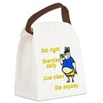 Eat right, Die anyway Canvas Lunch Bag