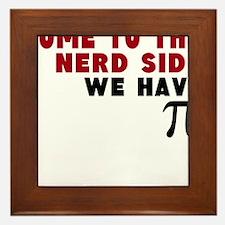 come to the nerd side we have pi Framed Tile