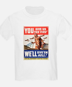WW2 YOU GIVE US THE FIRE T-Shirt