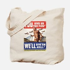 WW2 YOU GIVE US THE FIRE Tote Bag