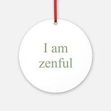 I am zenful Ornament (Round)