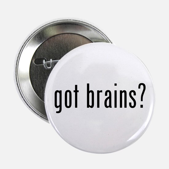 "Got Brains? 2.25"" Button (10 pack)"