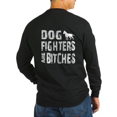 Dog Fighters are Bitches Long Sleeve Dark T-Shirt