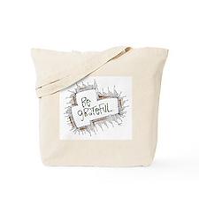 Be grateful. Tote Bag