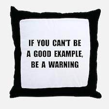 Good Example Warning Throw Pillow